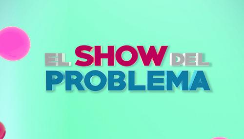 El Show del Problema